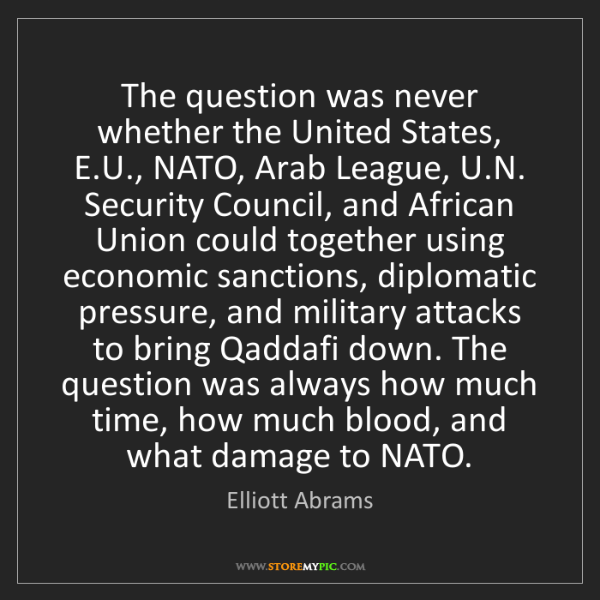 Elliott Abrams: The question was never whether the United States, E.U.,...