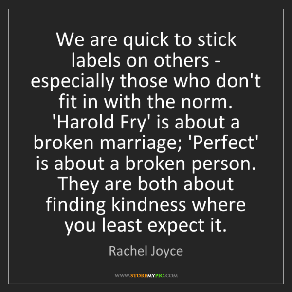 Rachel Joyce: We are quick to stick labels on others - especially those...