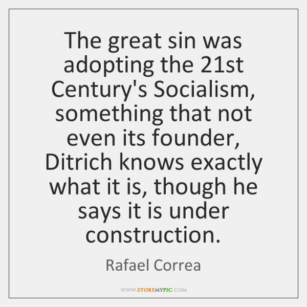 The great sin was adopting the 21st Century's Socialism, something that not ...