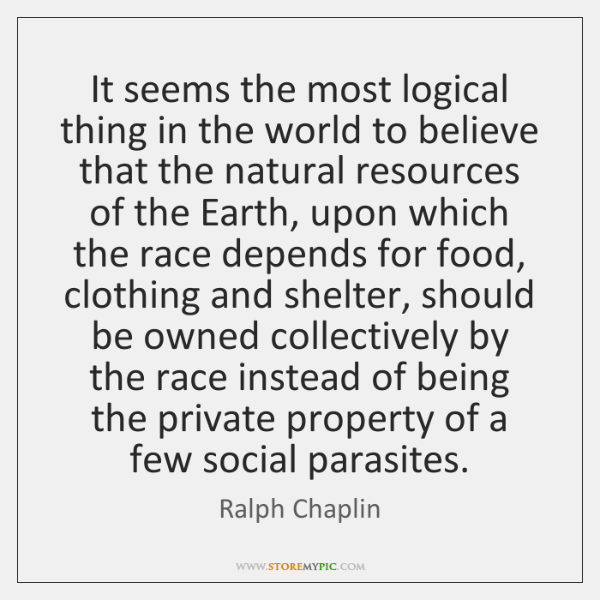 It seems the most logical thing in the world to believe that ...