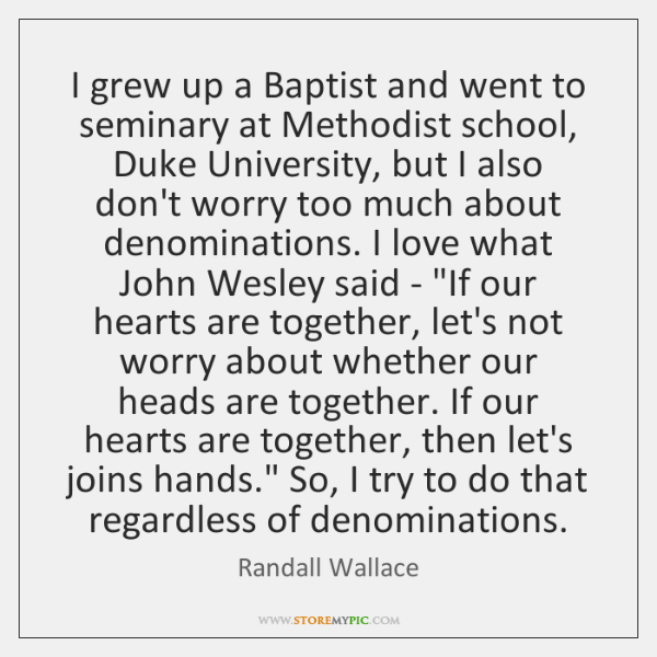 I grew up a Baptist and went to seminary at Methodist school, ...