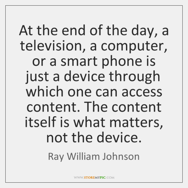 At the end of the day, a television, a computer, or a ...