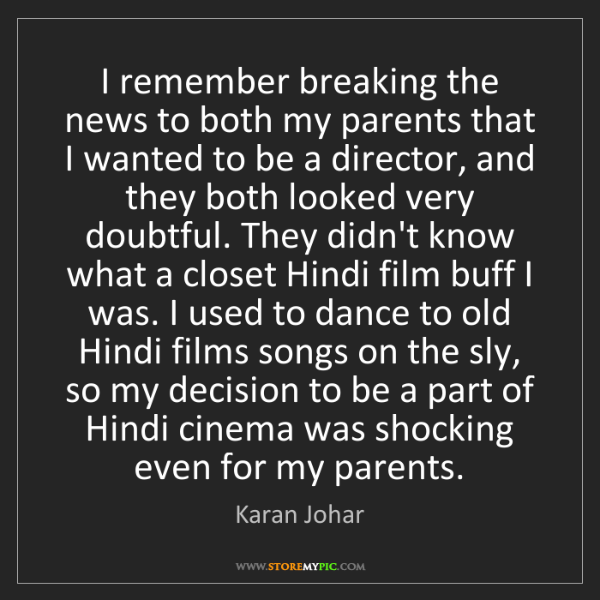 Karan Johar: I remember breaking the news to both my parents that...