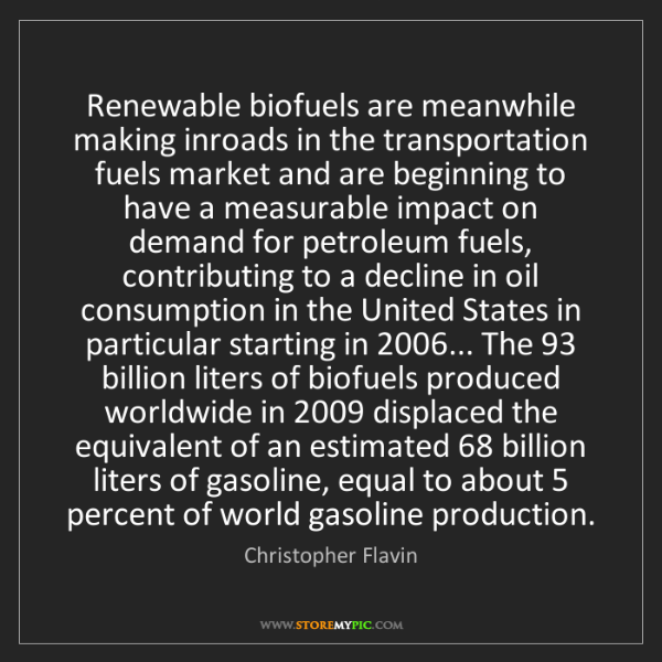 Christopher Flavin: Renewable biofuels are meanwhile making inroads in the...