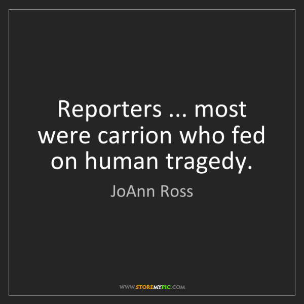 JoAnn Ross: Reporters ... most were carrion who fed on human tragedy.