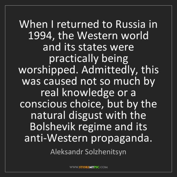 Aleksandr Solzhenitsyn: When I returned to Russia in 1994, the Western world...