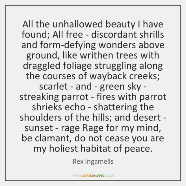 All the unhallowed beauty I have found; All free - discordant shrills ...