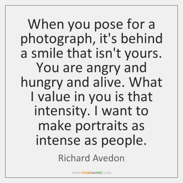 When you pose for a photograph, it's behind a smile that isn't ...