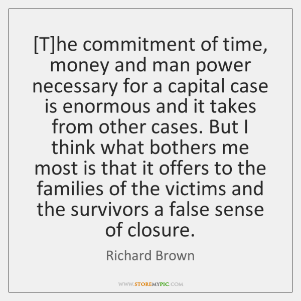[T]he commitment of time, money and man power necessary for a ...