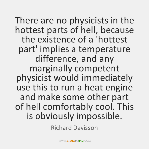 There are no physicists in the hottest parts of hell, because the ...