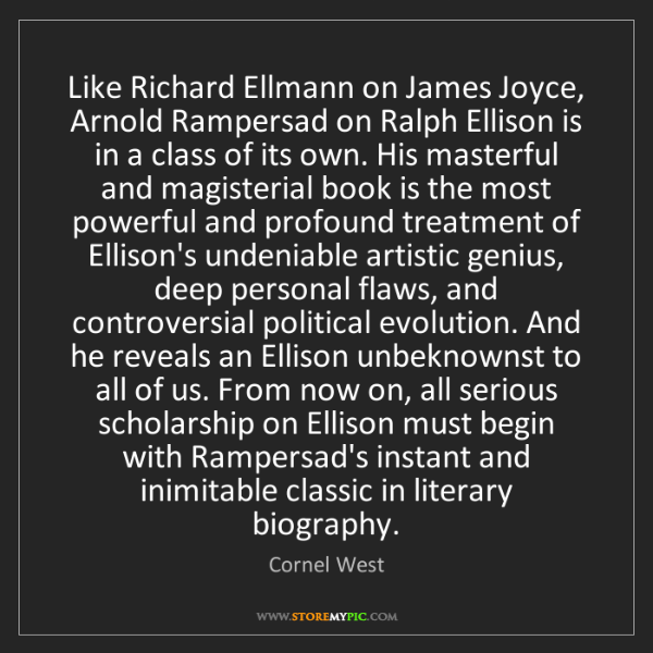 Cornel West: Like Richard Ellmann on James Joyce, Arnold Rampersad...