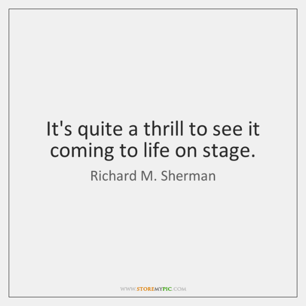 It's quite a thrill to see it coming to life on stage.