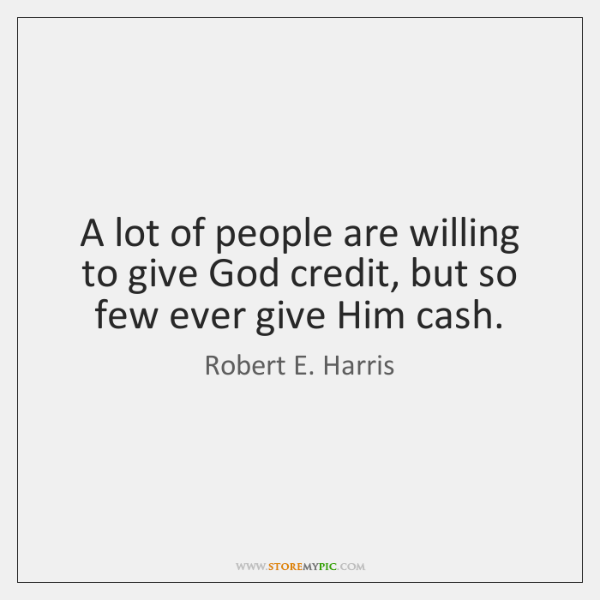 A lot of people are willing to give God credit, but so ...