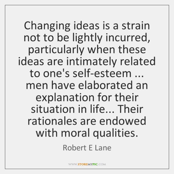 Changing ideas is a strain not to be lightly incurred, particularly when ...