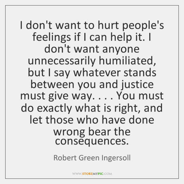 I Dont Want To Hurt Peoples Feelings If I Can Help It