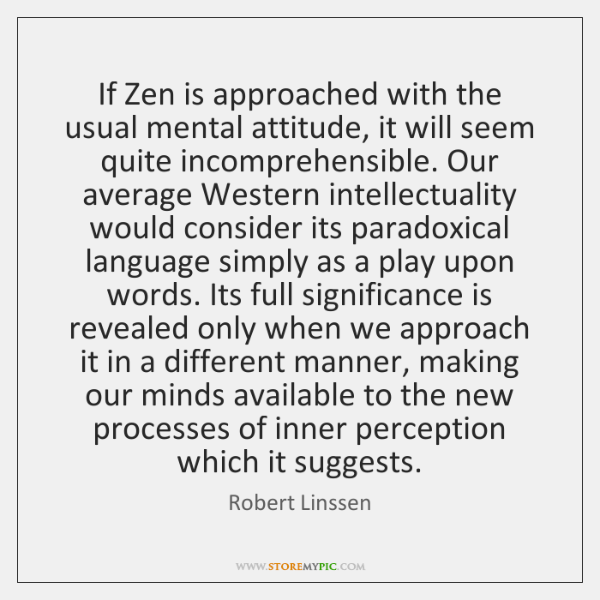 If Zen is approached with the usual mental attitude, it will seem ...