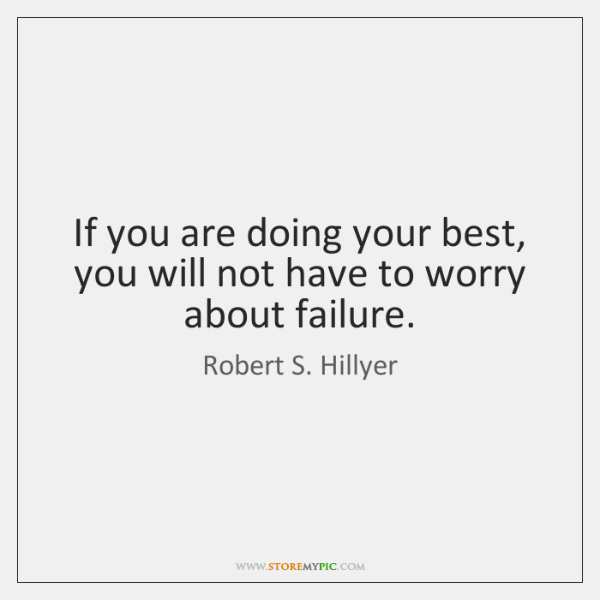 If you are doing your best, you will not have to worry ...