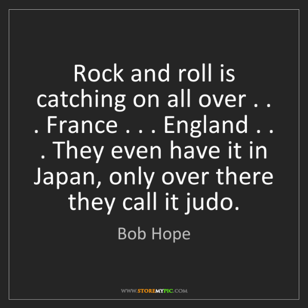 Bob Hope: Rock and roll is catching on all over . . . France ....