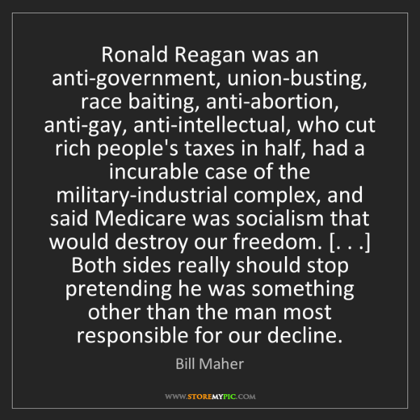 Bill Maher: Ronald Reagan was an anti-government, union-busting,...