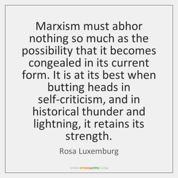 Marxism must abhor nothing so much as the possibility that it becomes ...