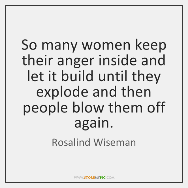 So many women keep their anger inside and let it build until ...