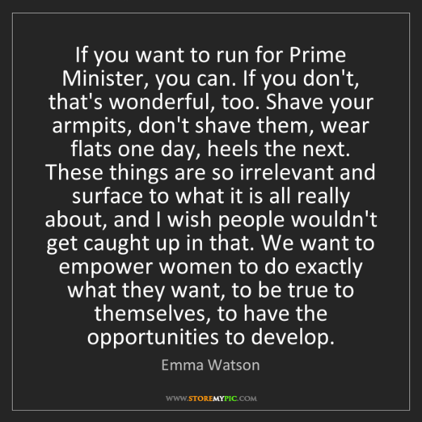 Emma Watson: If you want to run for Prime Minister, you can. If you...