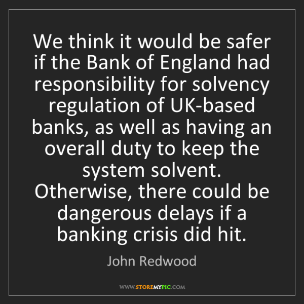 John Redwood: We think it would be safer if the Bank of England had...