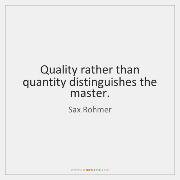 Quality rather than quantity distinguishes the master.