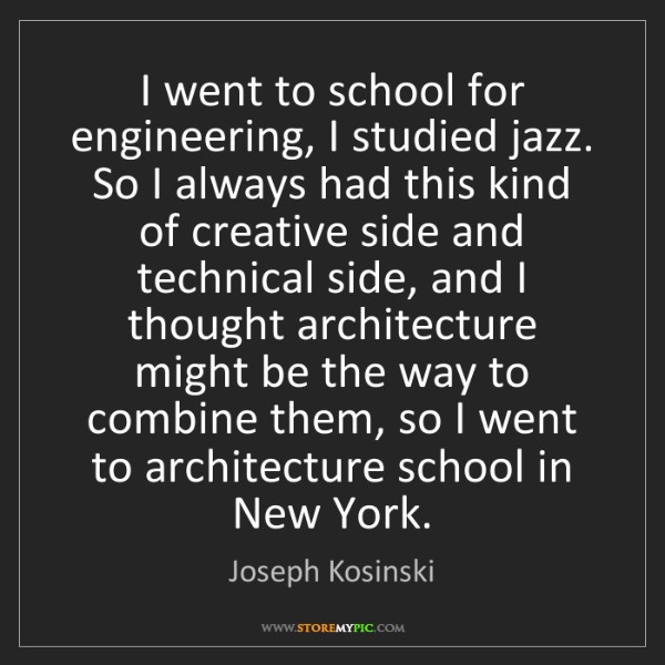 Joseph Kosinski: I went to school for engineering, I studied jazz. So...