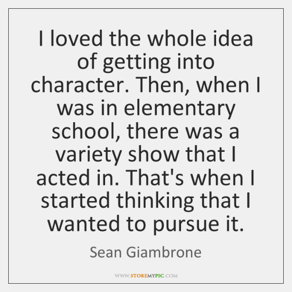 I loved the whole idea of getting into character. Then, when I ...