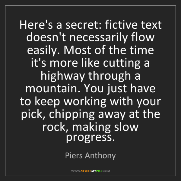 Piers Anthony: Here's a secret: fictive text doesn't necessarily flow...