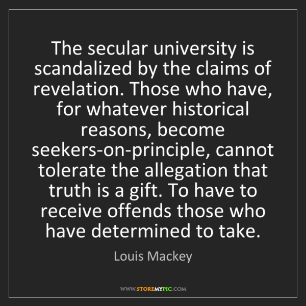 Louis Mackey: The secular university is scandalized by the claims of...