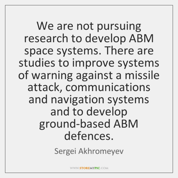 We are not pursuing research to develop ABM space systems. There are ...