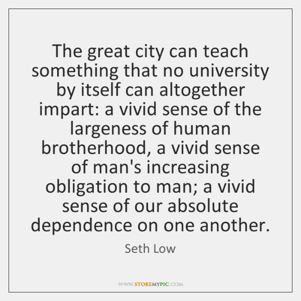 The great city can teach something that no university by itself can ...