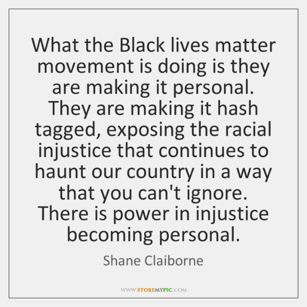What the Black lives matter movement is doing is they are making ...