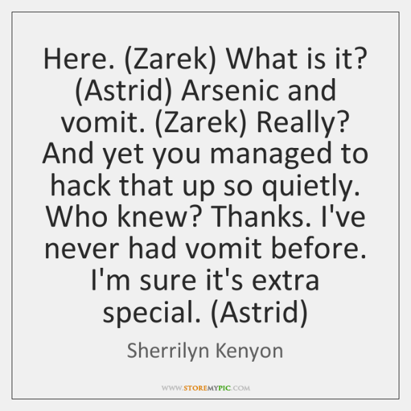 Here. (Zarek) What is it? (Astrid) Arsenic and vomit. (Zarek) Really? And ...