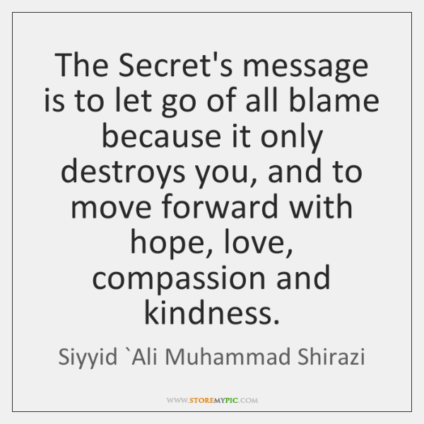 The Secret's message is to let go of all blame because it ...