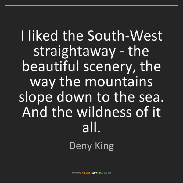 Deny King: I liked the South-West straightaway - the beautiful scenery,...