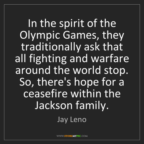 Jay Leno: In the spirit of the Olympic Games, they traditionally...