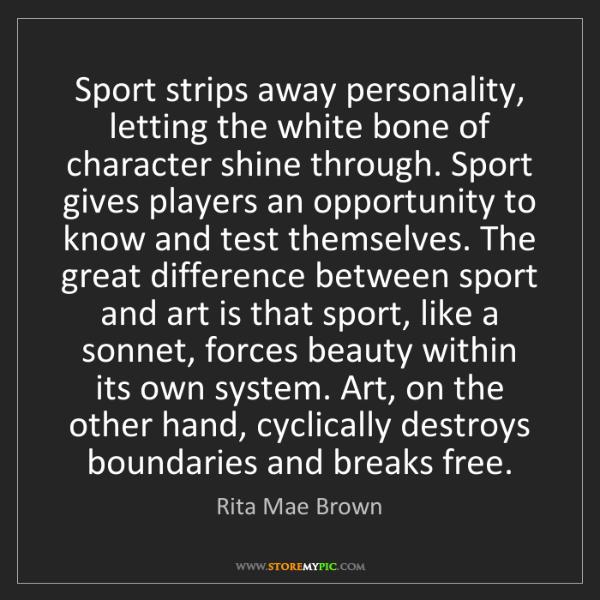 Rita Mae Brown: Sport strips away personality, letting the white bone...