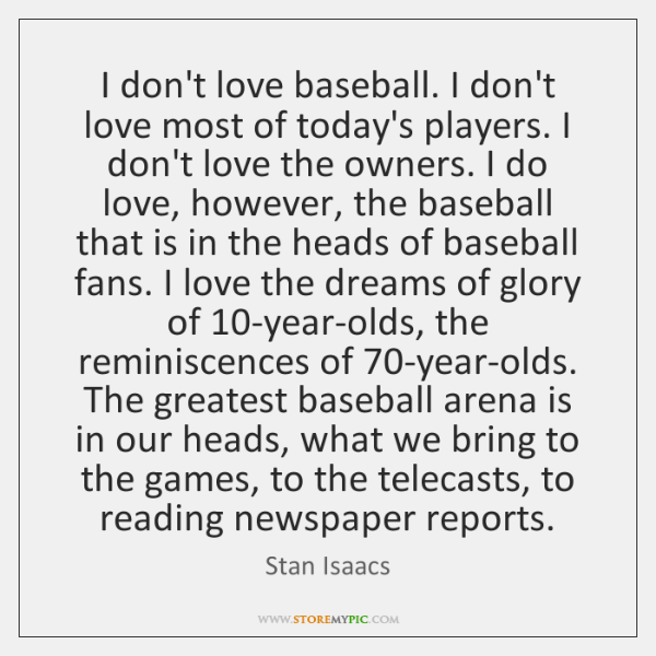 I don't love baseball. I don't love most of today's players. I ...