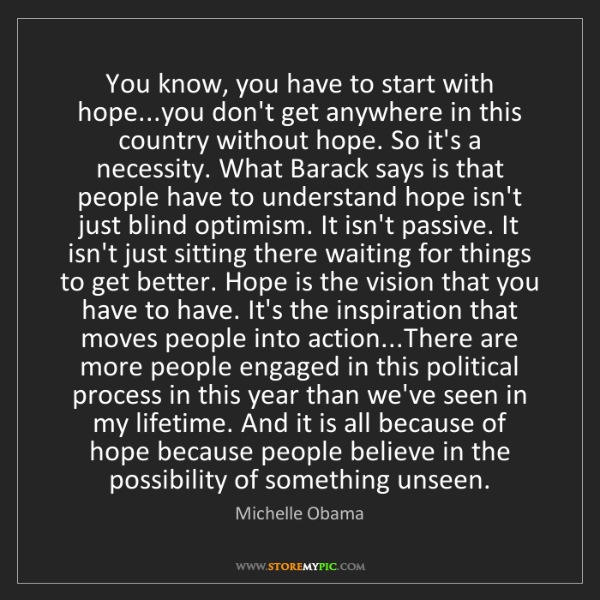 Michelle Obama: You know, you have to start with hope...you don't get...
