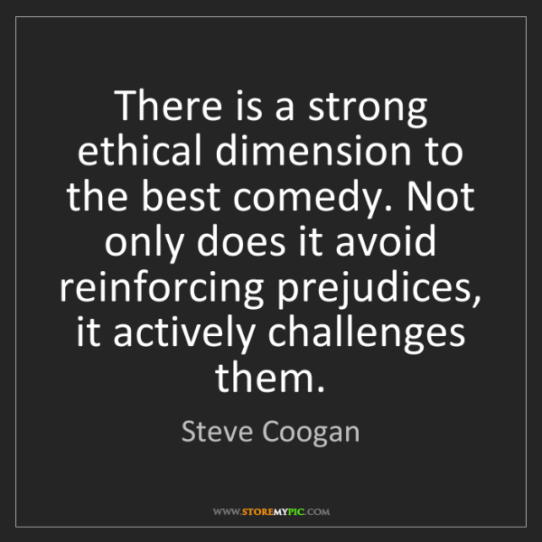 Steve Coogan: There is a strong ethical dimension to the best comedy....