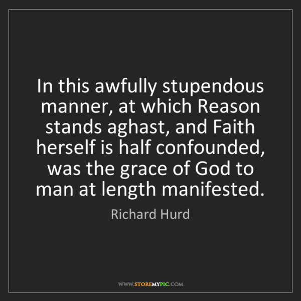 Richard Hurd: In this awfully stupendous manner, at which Reason stands...