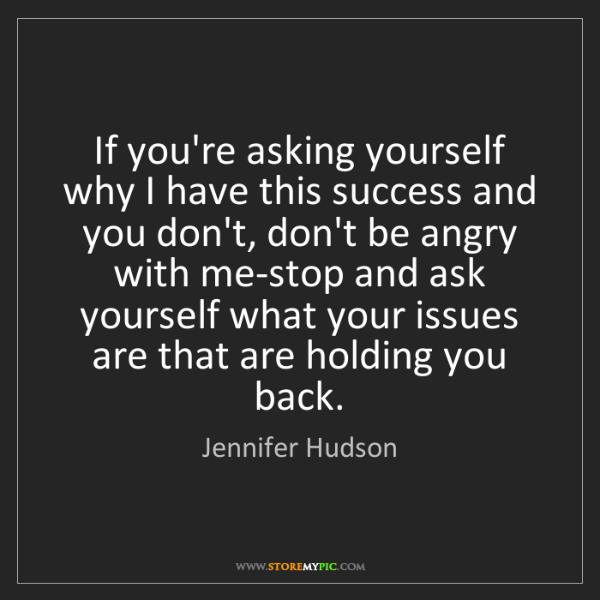 Jennifer Hudson: If you're asking yourself why I have this success and...