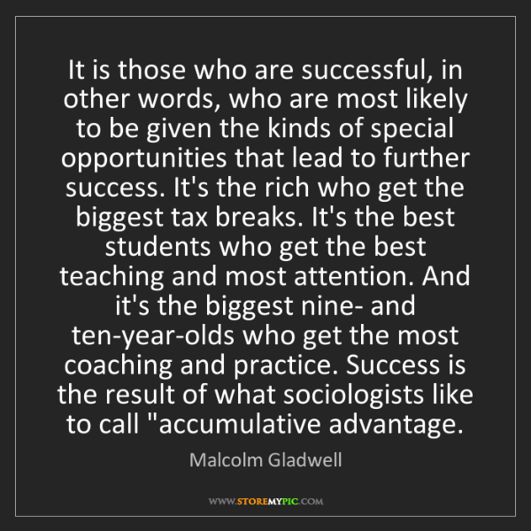 Malcolm Gladwell: It is those who are successful, in other words, who are...