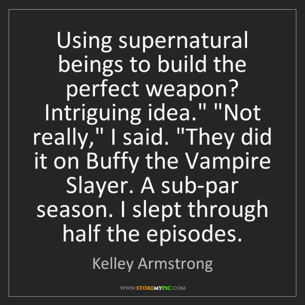 Kelley Armstrong: Using supernatural beings to build the perfect weapon?...