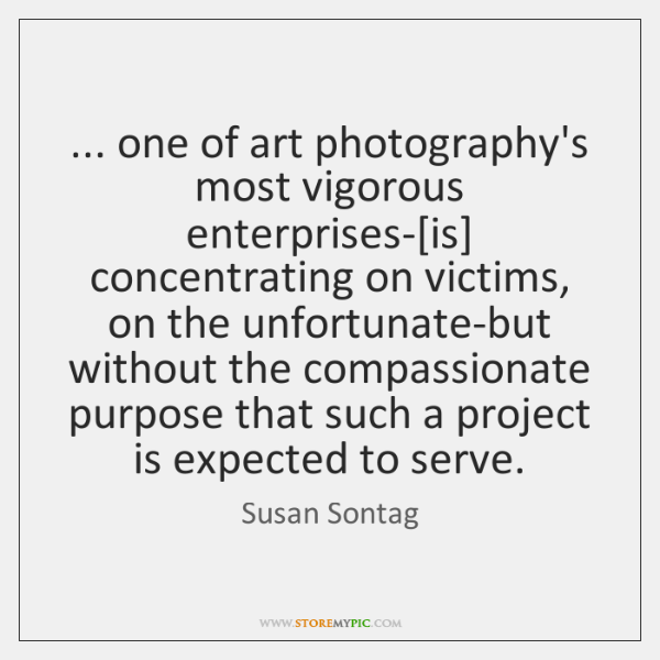 ... one of art photography's most vigorous enterprises-[is] concentrating on victims, on ...