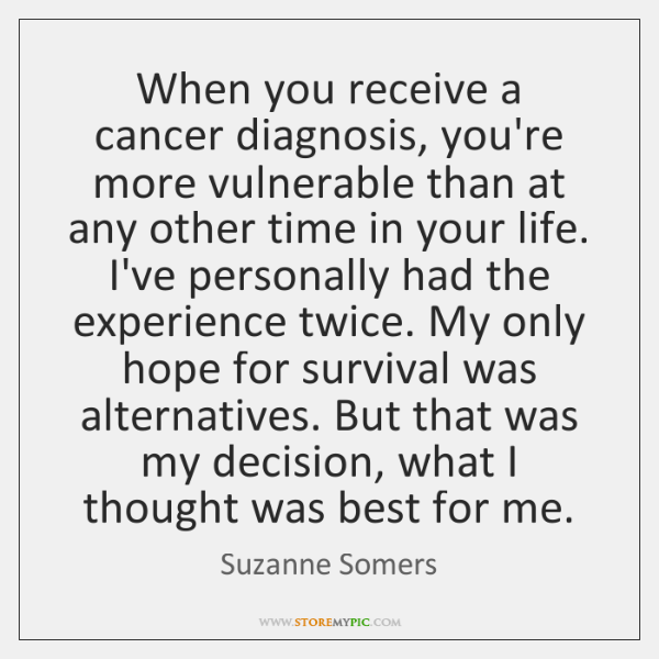 When you receive a cancer diagnosis, you're more vulnerable than at any ...
