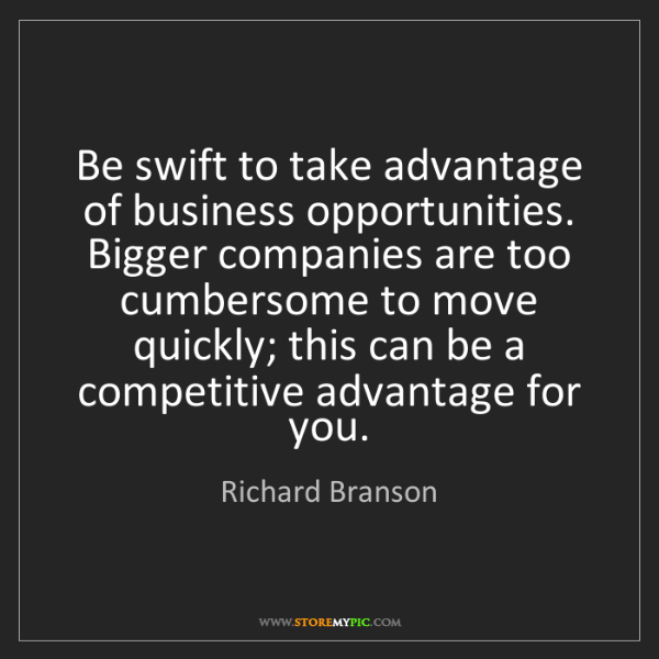 Richard Branson: Be swift to take advantage of business opportunities....